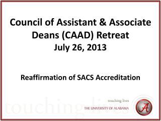 Council of Assistant & Associate Deans (CAAD) Retreat July 26, 2013