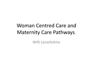 Woman Centred Care and Maternity Care Pathways ..