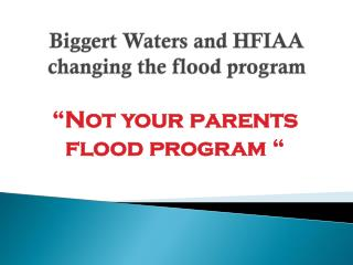 Biggert Waters and HFIAA changing the flood program