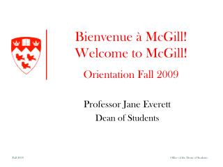 Bienvenue  à McGill! Welcome to McGill! Orientation Fall  2009