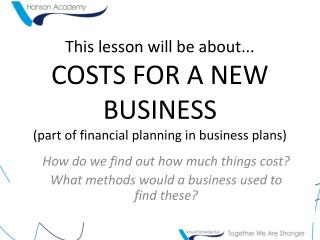 How do we find out how much things cost? What methods would a business used to find these?