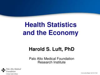 Harold S. Luft, PhD Palo Alto Medical Foundation  Research Institute