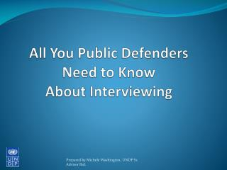 All You  Public  Defenders Need to  Know  About  Interviewing