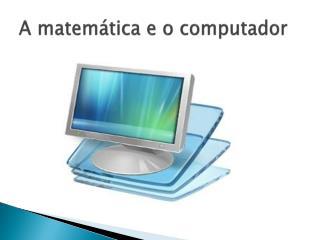 A matemática e o computador