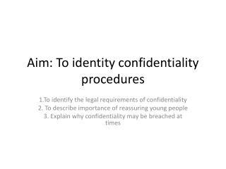 Aim: To identity confidentiality procedures