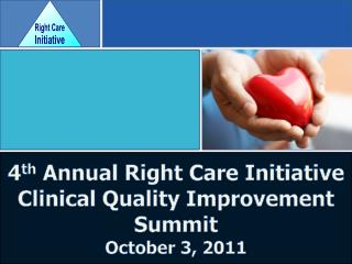 4 th  Annual Right Care Initiative Clinical Quality Improvement Summit October 3, 2011