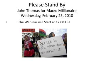 Please Stand By John Thomas for Macro Millionaire Wednesday, February  23 ,  2010
