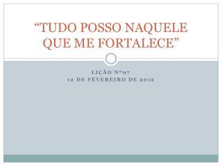 """""""TUDO POSSO NAQUELE QUE ME FORTALECE"""""""