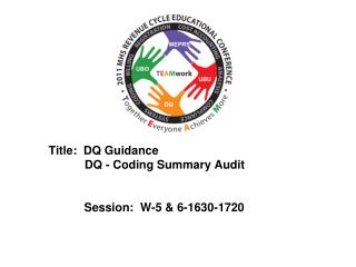 Title:  DQ Guidance            DQ - Coding Summary Audit 	Session:  W-5 & 6-1630-1720
