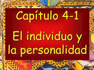 Capítulo  4-1 El individuo y la  personalidad
