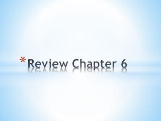 Review Chapter 6
