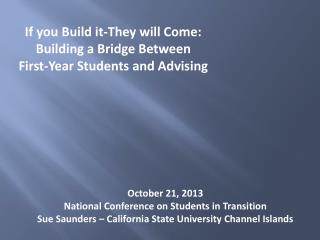If you Build it-They will Come:  Building a Bridge Between  First-Year Students and Advising
