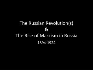 The Russian Revolution(s)  &  The Rise of Marxism in Russia