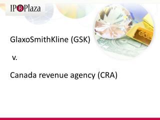 GlaxoSmithKline (GSK) v.  Canada revenue agency (CRA)