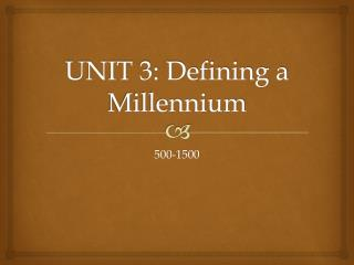 UNIT 3: Defining a Millennium