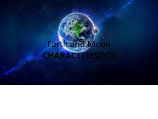 Earth and Moon  CHARACTERISTICS