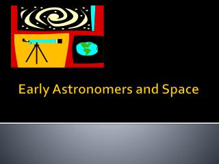 Early Astronomers and Space