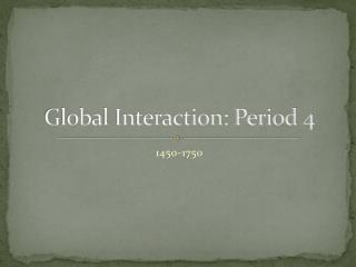 Global Interaction: Period 4