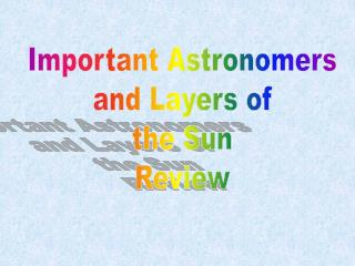 Important Astronomers and Layers of the Sun Review