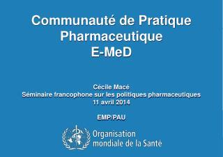 Communauté  de  Pratique Pharmaceutique E- MeD Cécile  Macé