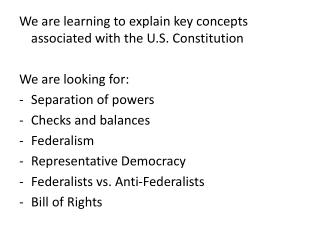 We are learning to explain key concepts associated with the U.S. Constitution We are looking for: