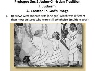 Prologue  Sec 2 Judeo-Christian Tradition I. Judaism A. Created in God's Image