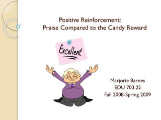 Positive Reinforcement: 		Praise Compared to the Candy Reward