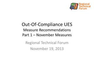 Out-Of-Compliance UES  Measure Recommendations Part 1 – November Measures