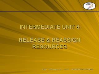 INTERMEDIATE UNIT 6 RELEASE & REASSIGN RESOURCES