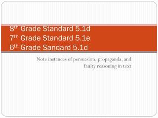 8 th  Grade Standard 5.1d 7 th  Grade Standard 5.1e 6 th  Grade Sandard 5.1d