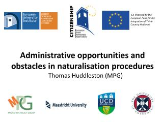 Administrative opportunities and obstacles in naturalisation procedures Thomas Huddleston (MPG)