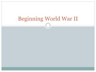 Beginning World War II