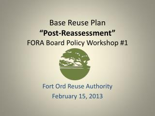 "Base Reuse Plan ""Post-Reassessment"" FORA Board Policy Workshop #1"
