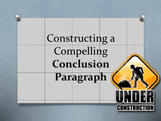 Constructing a Compelling  Conclusion Paragraph