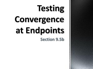 Testing Convergence at Endpoints
