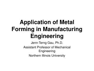 Application of Metal Forming in Manufacturing Engineering