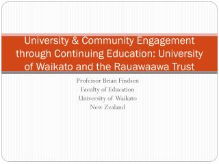 Professor  B rian  Findsen Faculty of Education University of  Waikato New  Z ealand