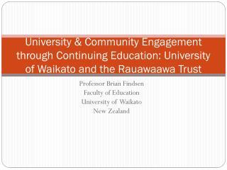 Professor  B rian  Findsen Faculty of Education University of  Waikato New  Z ealand