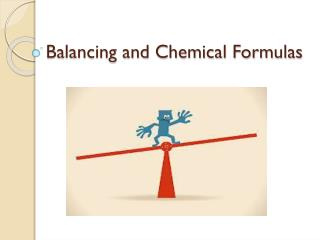 Balancing and Chemical Formulas