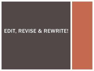 Edit, revise & Rewrite!