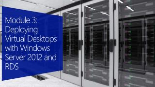 Module 3: Deploying Virtual Desktops with Windows Server 2012 and RDS