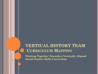 VERTICAL HISTORY TEAM  Curriculum Mapping