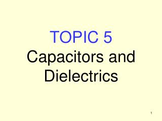TOPIC 5 Capacitors and Dielectrics