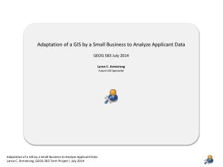 Adaptation of a GIS by a Small Business to Analyze Applicant  Data GEOG  583  July  2014