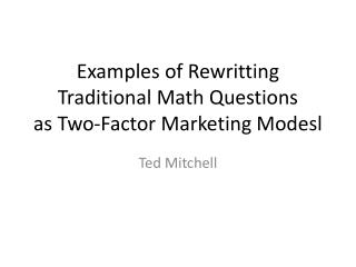 Examples of  R ewritting  Traditional Math Questions as Two-Factor Marketing  Modesl
