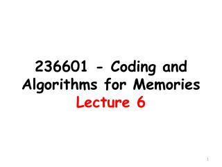 236601 - Coding and Algorithms  for  Memories Lecture 6