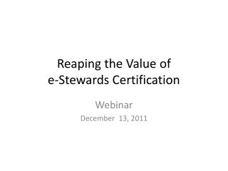 Reaping the Value of  e-Stewards Certification