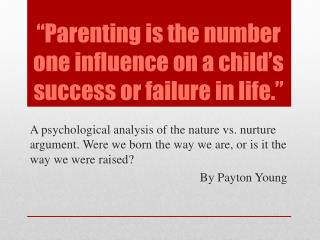 """Parenting is the number one influence on a child's success or failure in life."""