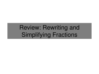 Review: Rewriting and Simplifying Fractions