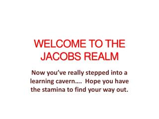 WELCOME TO THE JACOBS REALM